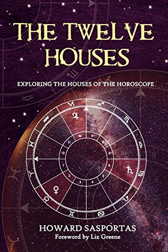 The Twelve Houses : Exploring the Houses of the Horoscope