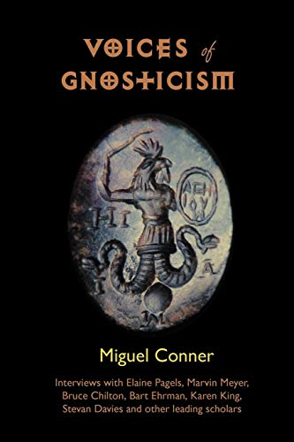 Voices of Gnosticism : Interviews with Elaine Pagels, Marvin Meyer, Bart Ehrman, Bruce Chilton and Other Leading Scholars