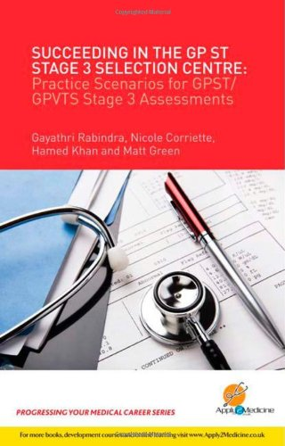 Succeeding in the GP ST Stage 3 Selection Centre : Practice Scenarios for GP ST / GPVTS Stage 3 Assessments