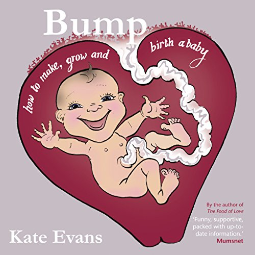Bump : How to Make, Grow and Birth a Baby