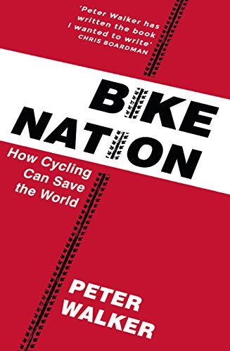 Bike Nation : How Cycling Can Save the World
