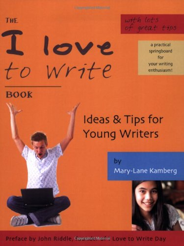 The I Love to Write Book : Ideas & Tips for Young Writers