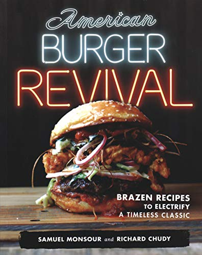 American Burger Revival : Brazen Recipes to Electrify a Timeless Classic