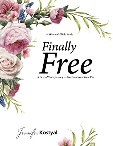 Finally Free Bible Study : 7 Weeks to Freedom from Your Past