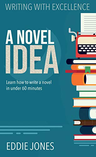 A Novel Idea : Learn How to Write a Novel in Under 60 Minutes
