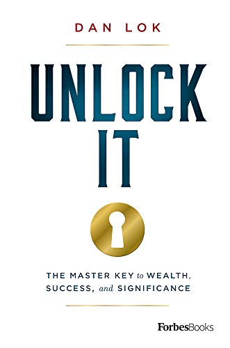 Unlock It : The Master Key to Wealth, Success, and Significance