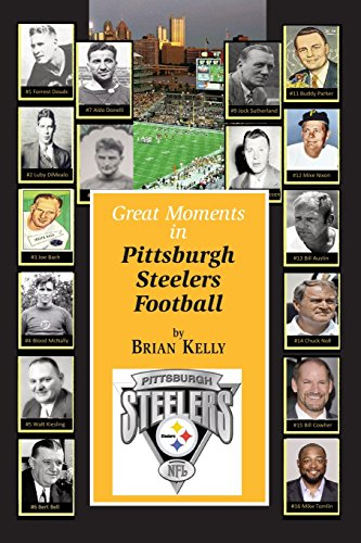Great Moments in Pittsburgh Steelers Football : From the Very Beginning of Football Right Through to the Mike Tomlin Era.