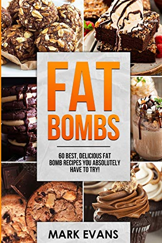 Fat Bombs : 60 Best, Delicious Fat Bomb Recipes You Absolutely Have to Try! (Volume 1)