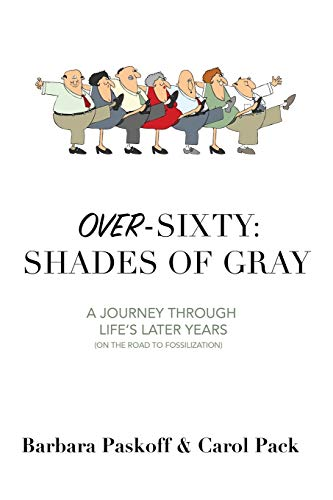Over-Sixty : Shades of Gray: A Journey Through Life's Later Years