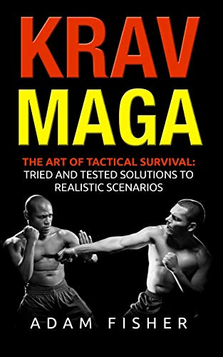Krav Maga : The Art of Tactical Survival: Tried and Tested Solutions to Realistic Scenarios