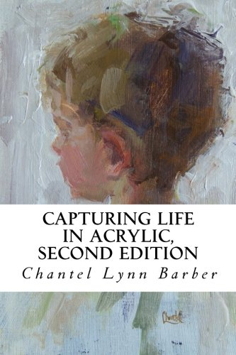 Capturing Life in Acrylic, 2nd Edition