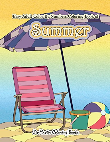 Easy Adult Color By Numbers Coloring Book of Summer : A Simple Summer Color By Number Coloring Book for Adults with Beach Scenes, Flowers, Ocean Life and More!