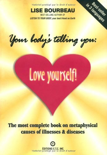 Your Body's Telling You: Love Yourself : The Most Complete Book on the Metaphysical Causes of Illnesses and Disease