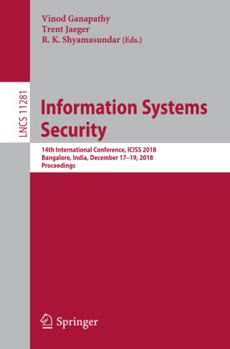 Information Systems Security : 14th International Conference, ICISS 2018, Bangalore, India, December 17-19, 2018, Proceedings
