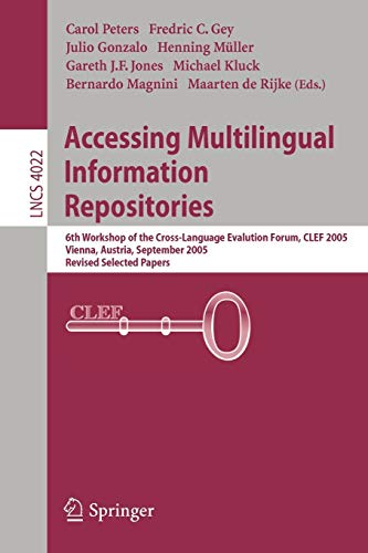 Accessing Multilingual Information Repositories : 6th Workshop of the Cross-Language Evaluation Forum, CLEF 2005, Vienna, Austria, 21-23 September, 2005, Revised Selected Papers