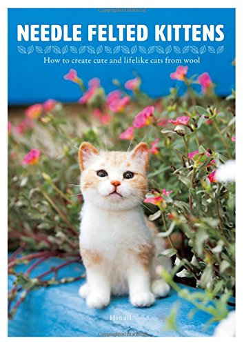 Needle Felted Kittens: How to Create Cut and Lifelike Cats from Wool