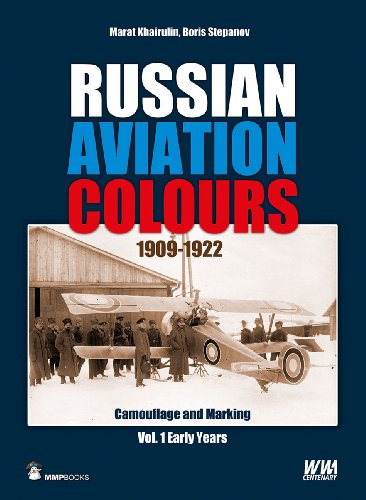 Russian Aviation Colours 1909-1922: Vol 1 : Camouflage and Markings, the Early Years