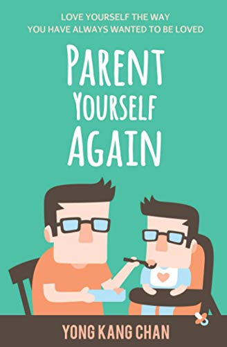 Parent Yourself Again : Love Yourself the Way You Have Always Wanted to Be Loved