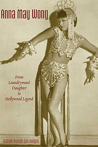 Anna May Wong : From Laundryman's Daughter to Hollywood Legend